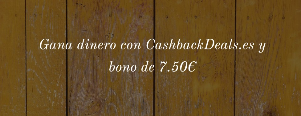 CashBackDeals.es gana dinero de diferentes formas