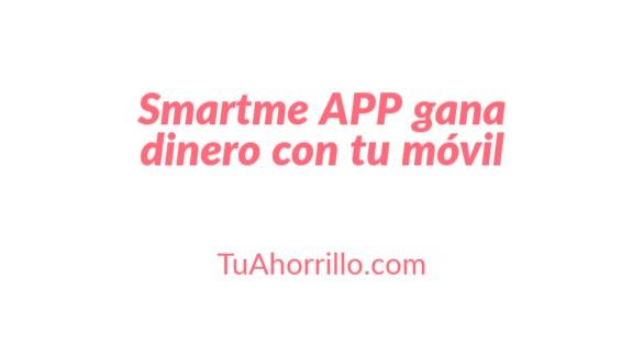 Smartme APP gana dinero teniendo simplemente la app abierta