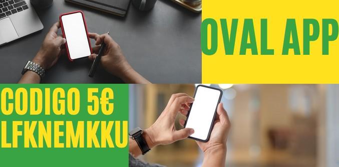 Oval App ahorra dinero desde tu SmartPhone bono de 5€