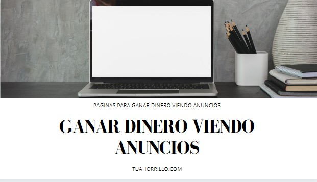 GANAR DINERO VIENDO ANUNCIOS